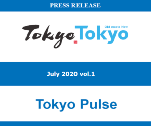 Tokyo.Tokyo Press Release – July 2020 vol.1